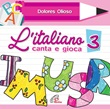 L'italiano canta e gioca 3. CD. CD di Olioso Dolores