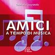 Amici a tempo di musica. CD. CD di Locuratolo Gabriella