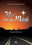 Noi figli dei Magi. Canzoni e spettacolo. CD di Lasconi Tonino,Belardinelli Giampaolo