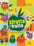 Sfrutta la frutta. Spartito + Copione lo spartito di Cologgi Daniela,Giannelli Vittorio