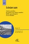 Ecclesiam suam. Lettera enciclica per quali vie la Chiesa cattolica debba oggi adempiere il suo mandato Libro di Paolo VI