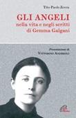 Gli angeli. Nella vita e negli scritti di Gemma Galgani Libro di  Tito Paolo Zecca