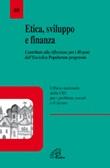 Etica, sviluppo e finanza. Contributo alla riflessione per i 40 anni dell'enciclica Popolorum progressio Libro di
