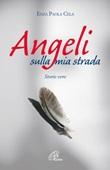 Angeli sulla mia strada. Storie vere Libro di  Enza Paola Cela