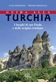 Guida alla Turchia. I luoghi di san Paolo e delle origini cristiane Libro di  Oriano Granella, Luigi Padovese