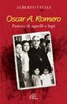 Oscar A. Romero. Pastore di agnelli e lupi
