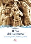 Il rito del battesimo. Guida per genitori, madrine e padrini