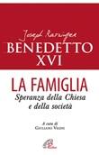 La famiglia. Speranza della chiesa e della società Libro di Benedetto XVI (Joseph Ratzinger)