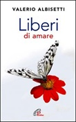 Liberi di amare Libro di  Valerio Albisetti