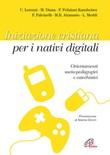 Iniziazione cristiana peri nativi digitali. Orientamenti socio-pedagogici e catechistici Libro di