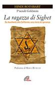 La ragazza di Sighet. Da Auschwitz alla California: una storia di speranza Libro di  P'nenah Goldstein, Hindi Rothbart