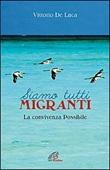 Siamo tutti migranti. La convivenza possibile Libro di  Vittorio De Luca