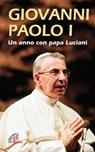 Giovanni Paolo I. Un anno con papa Luciani
