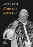 Date una carezza... Libro di Giovanni XXIII