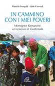 In cammino con i miei poveri. Monsignor Ramazzini: un vescovo in Guatemala Libro di  Aldo Corradi, Daniela Sangalli