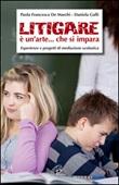 Litigare è un'arte... che si impara. Esperienze e progetti di mediazione scolastica Libro di  Paola F. De Marchi, Daniela Galli