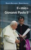 Il mio Giovanni Paolo II Libro di  Renzo Agasso, Renato Boccardo