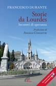 Storie da Lourdes. Incontri di speranza Libro di  Francesco Durante