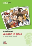Lo sport in gioco. Per giocare, educare, divertire Libro di  Nicola Simonelli
