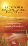 La Catechesi educa alla gioia evangelica. Riflessioni teologico-pastorali a partire dall'Esortazione Evangelii Gaudium.