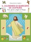 Il calendario di Quaresima da costruire. Fare, giocare, pregare la Pasqua. Ediz. illustrata Libro di  Francesca Fabris