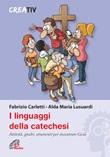 I linguaggi della catechesi Libro di  Fabrizio Carletti, Alda M. Lusuardi