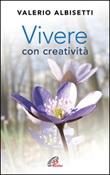 Vivere con creatività Libro di  Valerio Albisetti