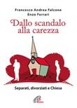 Dallo scandalo alla carezza. Separati, divorziati e Chiesa Libro di  Francesco A. Falcone, Enzo Ferrari