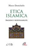 Etica islamica. Ragione e responsabilità Libro di  Marco Demichelis