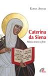 Caterina da Siena. Mistica tenera e forte
