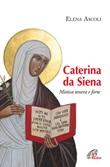Caterina da Siena. Mistica tenera e forte Libro di  Elena Ascoli