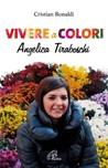 Vivere a colori. Angela Tiraboschi