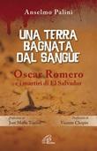 Una terra bagnata dal sangue. Oscar Romero e i martiri di El Salvador Libro di  Anselmo Palini