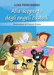 Alla scoperta degli angeli custodi. Ediz. illustrata