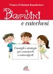 Bambini e catechesi. Consigli e strategie per conoscerli e coinvolgerli