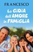 La gioia dell'amore in famiglia Libro di Francesco (Jorge Mario Bergoglio)