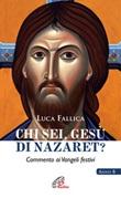 Chi sei, Gesù di Nazaret? Commento ai vangeli festivi. Anno B Libro di  Luca Fallica