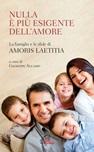 Nulla è più esigente dell'amore. La famiglia e le sfide di «Amoris laetitia»