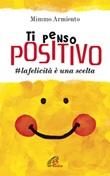 Ti penso positivo. #la felicità è una scelta Libro di  Mimmo Armiento