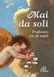 Mai da soli. Preghiamo con gli angeli Libro di  Clemens Rosu