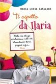 Ti aspetto da Ilaria Libro di  Maria Luisa Catalano