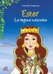 Ester. La regina nascosta. Ediz. illustrata Libro di  Antonella Anghinoni
