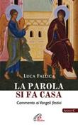 La Parola si fa casa. Commento ai Vangeli festivi. Anno C Libro di  Luca Fallica