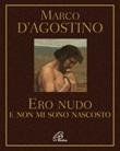 Ero nudo e non mi sono nascosto Libro di  Marco D'Agostino