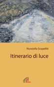 Itinerario di luce Libro di  Nunziella Scopelliti