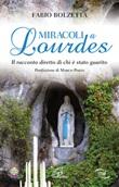 Miracoli a Lourdes. Il racconto diretto di chi è stato guarito Libro di  Fabio Bolzetta