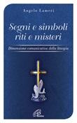 Segni e simboli riti e misteri. Dimensione comunicativa della liturgia Libro di  Angelo Lameri