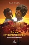 Una vita per i bambini dell'Africa. Lettere di Maria Bonino Libro di  Claudia Ghiraldello