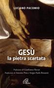 Gesù la pietra scartata Libro di  Luciano Pacomio