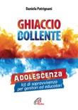 Ghiaccio bollente. Adolescenza: kit di sopravvivenza per genitori ed educatori Libro di  Daniela Patrignani